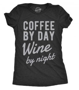Coffee By Day Wine By Night Shirt