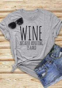 Wine Because Adulting Is Hard Shirt