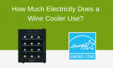 How Much Electricity Does a Wine Cooler Use?